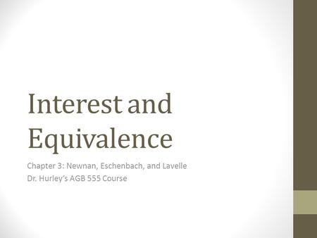 Interest and Equivalence Chapter 3: Newnan, Eschenbach, and Lavelle Dr. Hurley's AGB 555 Course.