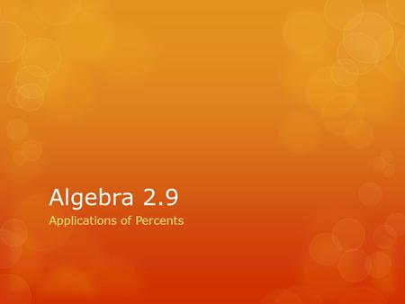 Algebra 2.9 Applications of Percents. Learning Targets Language Goal  Students will be able to use common applications of percents. Math Goal  Students.