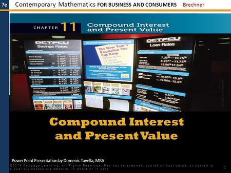 7e Contemporary Mathematics FOR BUSINESS AND CONSUMERS Brechner PowerPoint Presentation by Domenic Tavella, MBA Compound Interest and Present Value ©2014.