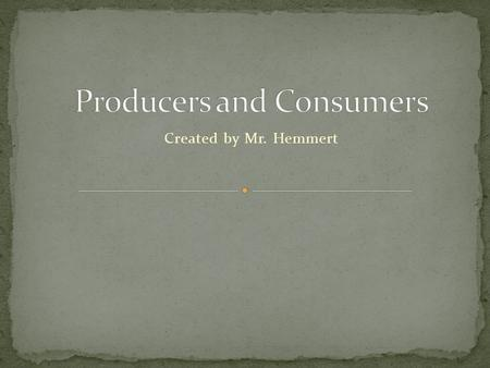 Created by Mr. Hemmert. L5.3: Tracing the flow of energy through a food chain Example: producer, first-level consumer, second-level consumer, and third-level.
