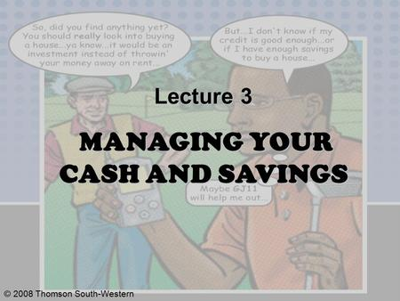 © 2008 Thomson South-Western Lecture 3 MANAGING YOUR CASH AND SAVINGS.