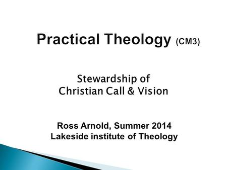 Ross Arnold, Summer 2014 Lakeside institute of Theology Stewardship of Christian Call & Vision.