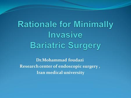 Dr.Mohammad foudazi Research center of endoscopic surgery, Iran medical university.
