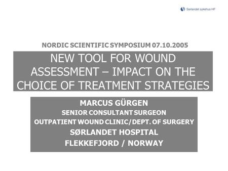 NEW TOOL FOR WOUND ASSESSMENT – IMPACT ON THE CHOICE OF TREATMENT STRATEGIES MARCUS GÜRGEN SENIOR CONSULTANT SURGEON OUTPATIENT WOUND CLINIC/DEPT. OF SURGERY.