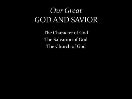 The Character of God The Salvation of God The Church of God.