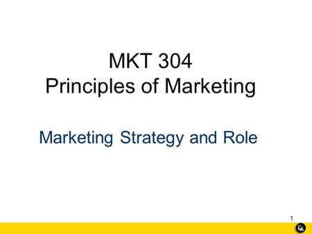 1 MKT 304 Principles of Marketing Marketing Strategy and Role.