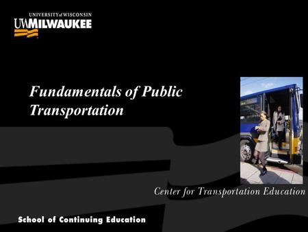Center for Transportation Education Fundamentals of Public Transportation.