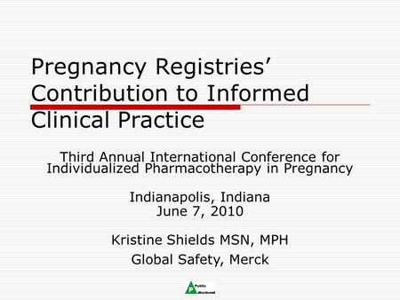 Pregnancy Registries' Contribution to Informed Clinical Practice Third Annual International Conference for Individualized Pharmacotherapy in Pregnancy.