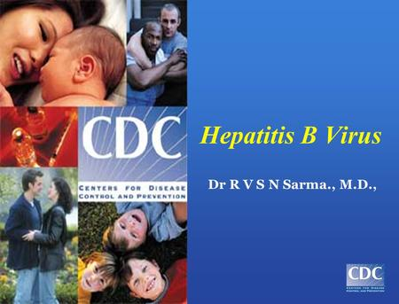 Hepatitis B Virus Dr R V S N Sarma., M.D., [SLIDE 1] Title Slide