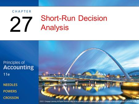 Short-Run Decision Analysis 27. Short-Run Decision Analysis and the Management Process OBJECTIVE 1: Descibe how managers make short-run decisions using.