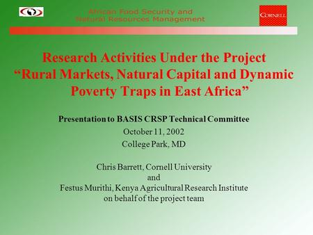 "Research Activities Under the Project ""Rural Markets, Natural Capital and Dynamic Poverty Traps in East Africa"" Presentation to BASIS CRSP Technical Committee."