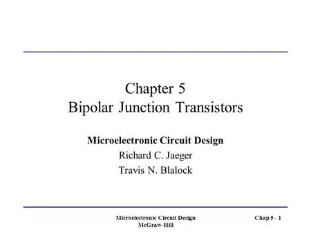 Microelectronic Circuit Design McGraw-Hill Chapter 5 Bipolar Junction Transistors Microelectronic Circuit Design Richard C. Jaeger Travis N. Blalock Chap.