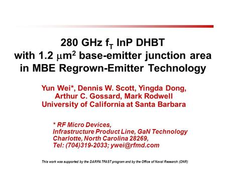 280 GHz f T InP DHBT with 1.2  m 2 base-emitter junction area in MBE Regrown-Emitter Technology Yun Wei*, Dennis W. Scott, Yingda Dong, Arthur C. Gossard,