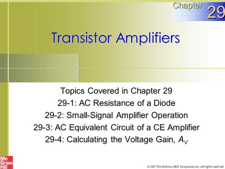 Transistor Amplifiers Topics Covered in Chapter 29 29-1: AC Resistance of a Diode 29-2: Small-Signal Amplifier Operation 29-3: AC Equivalent Circuit of.