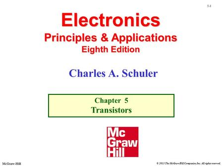 © 2013 The McGraw-Hill Companies, Inc. All rights reserved. McGraw-Hill 5-1 Electronics Principles & Applications Eighth Edition Chapter 5 Transistors.