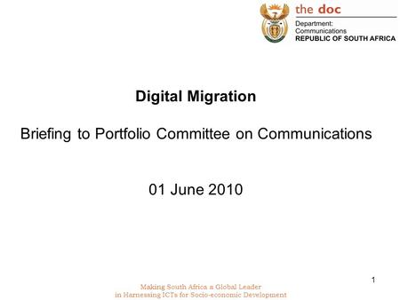 1 Making South Africa a Global Leader in Harnessing ICTs for Socio-economic Development Digital Migration Briefing to Portfolio Committee on Communications.