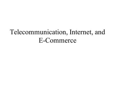 Telecommunication, Internet, and E-Commerce. Communication hardware Communication channel Communication devices.