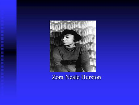 Zora Neale Hurston. Though during her life Zora Neale Hurston claimed her birth date as January 7, 1901 and her birth place as Eatonville, Florida, she.