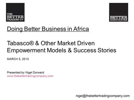 Doing Better Business in Africa Tabasco® & Other Market Driven Empowerment Models & Success Stories MARCH 5, 2013 Presented.