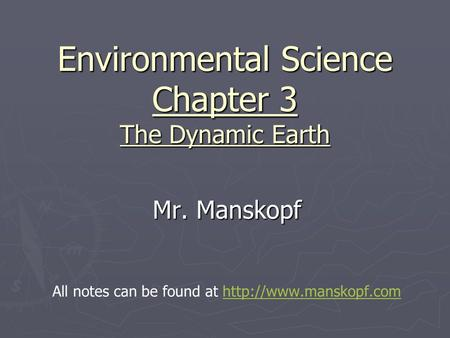 Environmental Science Chapter 3 The Dynamic Earth Mr. Manskopf All notes can be found at