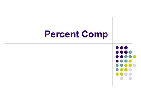 Percent Comp. Percentage composition Indicates the relative amount of each element present in a compound.