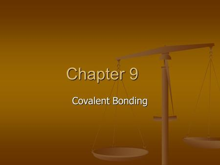 Chapter 9 Covalent Bonding. A. Covalent Bond – a chemical bond Covalent Bond Covalent Bond resulting from the sharing of valence electrons resulting from.