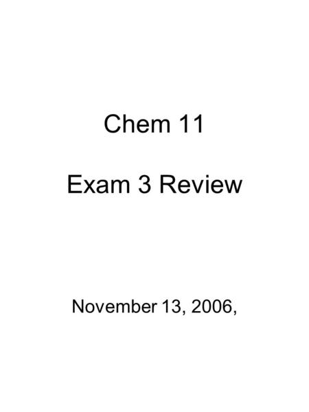 Chem 11 Exam 3 Review November 13, 2006,. Exam Topics Naming compounds Writing formulas Ion names and charges Balancing equations Recognize ionic and.