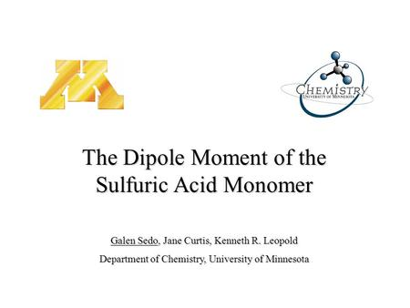 Galen Sedo, Jane Curtis, Kenneth R. Leopold Department of Chemistry, University of Minnesota The Dipole Moment of the Sulfuric Acid Monomer.
