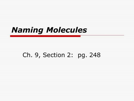 Naming Molecules Ch. 9, Section 2: pg. 248. Naming Binary Molecular Compounds 1.The first element is always named first, using the entire element name.