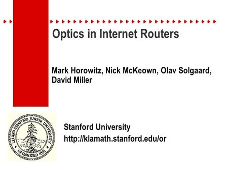 Optics in Internet Routers Mark Horowitz, Nick McKeown, Olav Solgaard, David Miller Stanford University