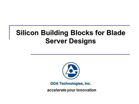 Silicon Building Blocks for Blade Server Designs accelerate your Innovation.