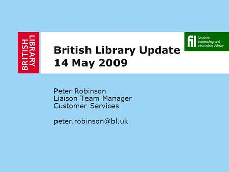British Library Update 14 May 2009 Peter Robinson Liaison Team Manager Customer Services