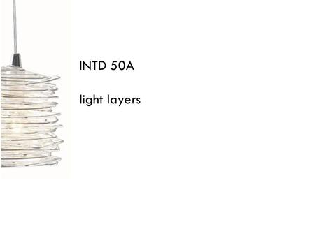 INTD 50A light layers. light has four specific duties: decorative accent task ambient no single light source can perform all functions of lighting for.