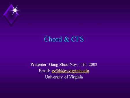 Chord & CFS Presenter: Gang ZhouNov. 11th, 2002   University of Virginia.