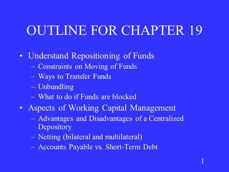 1 OUTLINE FOR CHAPTER 19 Understand Repositioning of Funds –Constraints on Moving of Funds –Ways to Transfer Funds –Unbundling –What to do if Funds are.