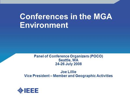 Conferences in the MGA Environment Panel of Conference Organizers (POCO) Seattle, WA 24-26 July 2008 Joe Lillie Vice President – Member and Geographic.