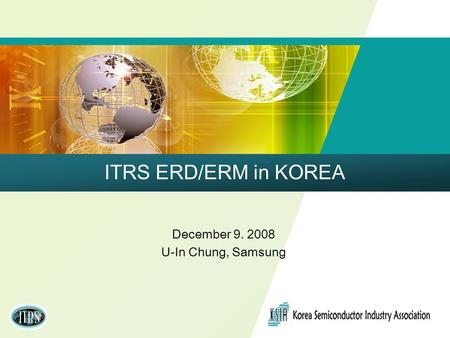 December 9. 2008 U-In Chung, Samsung ITRS ERD/ERM in KOREA.