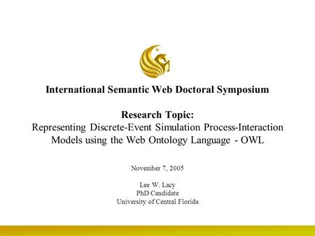 International Semantic Web Doctoral Symposium Research Topic: Representing Discrete-Event Simulation Process-Interaction Models using the Web Ontology.