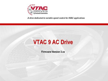VTAC 9 AC Drive Firmware Version 3.xx. Designed to Meet Worldwide Standards Agency Certification –Listed to UL508C and CAN/CSA-C2.2 –Listed to UL508C.