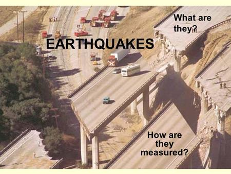 EARTHQUAKES How are they measured? What are they?.