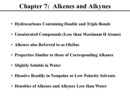 Chapter 7: Alkenes and Alkynes Hydrocarbons Containing Double and Triple Bonds Unsaturated Compounds (Less than Maximum H Atoms) Alkenes also Referred.