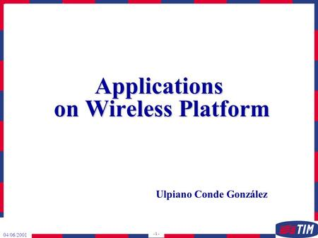 04/06/2001 - 1 - Applications on Wireless Platform Ulpiano Conde González.