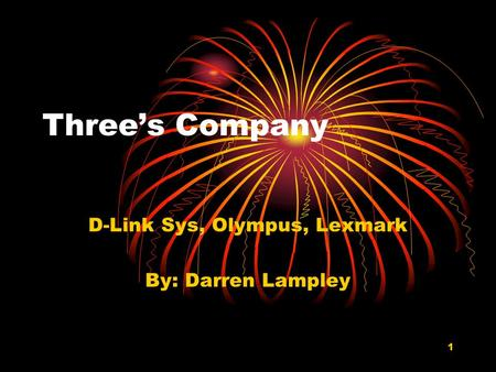 1 Three's Company D-Link Sys, Olympus, Lexmark By: Darren Lampley.