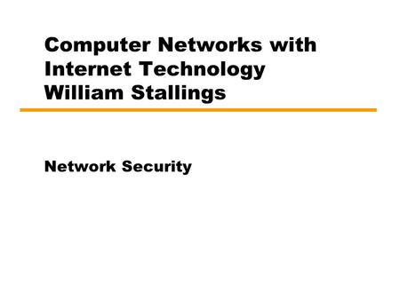 Computer Networks with Internet Technology William Stallings Network Security.