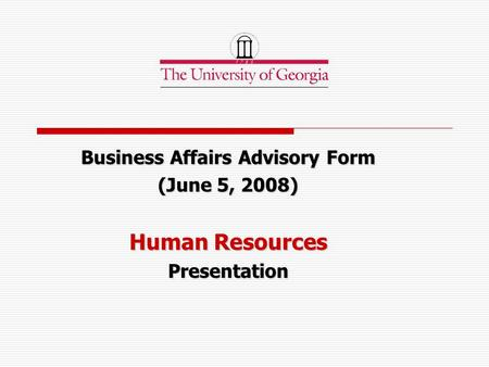 Business Affairs Advisory Form (June 5, 2008) Human Resources Presentation.