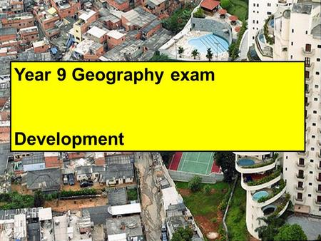 Year 9 Geography exam Development. the meaning of development: the generation and spread of wealth; political freedom; safety and security; well-being.