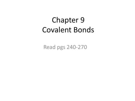 Chapter 9 Covalent Bonds Read pgs 240-270. Covalent Bonds Covalent bonds form between atoms that share electrons. Covalent bonds form between two or more.