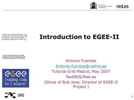 1 Introduction to EGEE-II Antonio Fuentes Tutorial Grid Madrid, May 2007 RedIRIS/Red.es (Slices of Bob Jone, Director of EGEE-II.