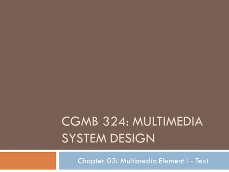 CGMB 324: MULTIMEDIA SYSTEM DESIGN Chapter 03: Multimedia Element I - Text.
