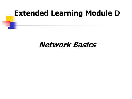 Extended Learning Module D Network Basics What is a Computer Network? What are the Benefits of Computer Networking? Describe some networks.
